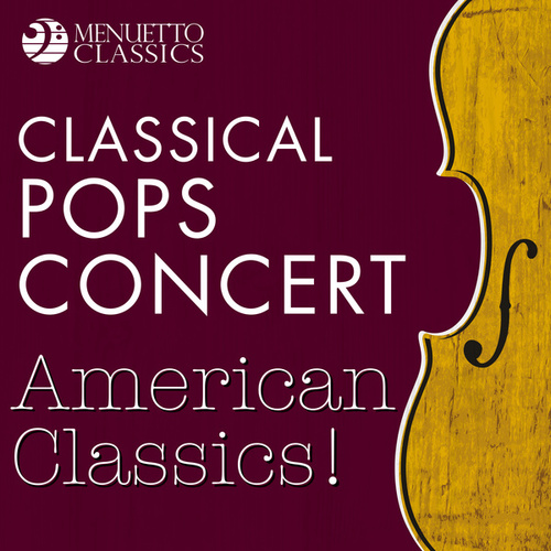 Classical Pops Concert: American Classics! by Various Artists
