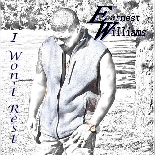 I Won't Rest by Earnest Williams