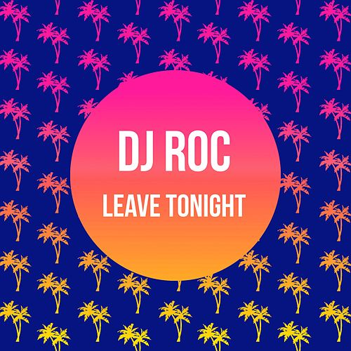 Leave Tonight de DJ Roc