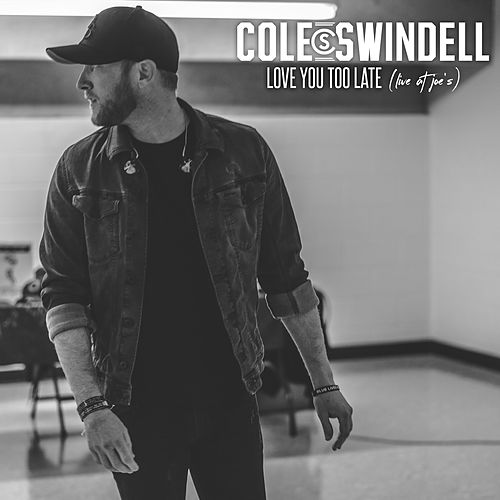 Love You Too Late (Live at Joe's) by Cole Swindell