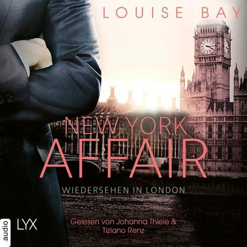 Wiedersehen in London - New York Affair 2 (Ungekürzt) von Louise Bay