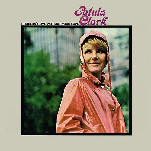 I Couldn't Live Without Your Love de Petula Clark