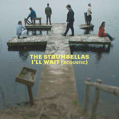 I'll Wait (Acoustic) di The Strumbellas