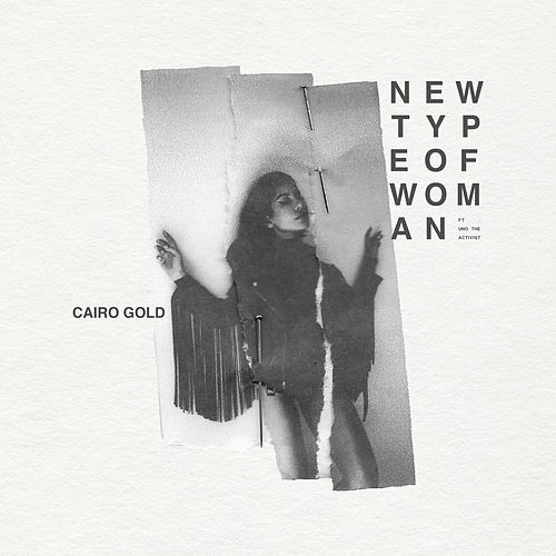 New Type Of Woman (feat. Uno The Activist) by Cairo Gold