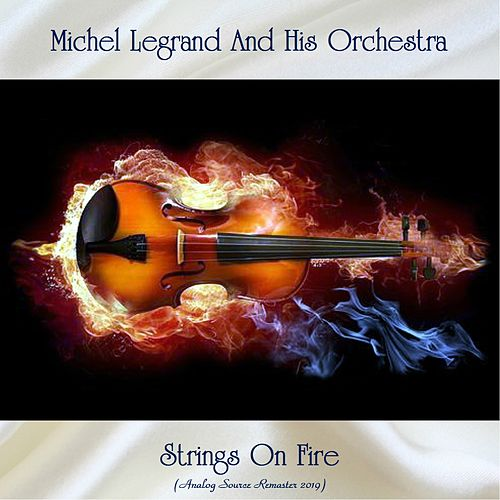 Strings On Fire (Analog Source Remaster 2019) von Michel Legrand