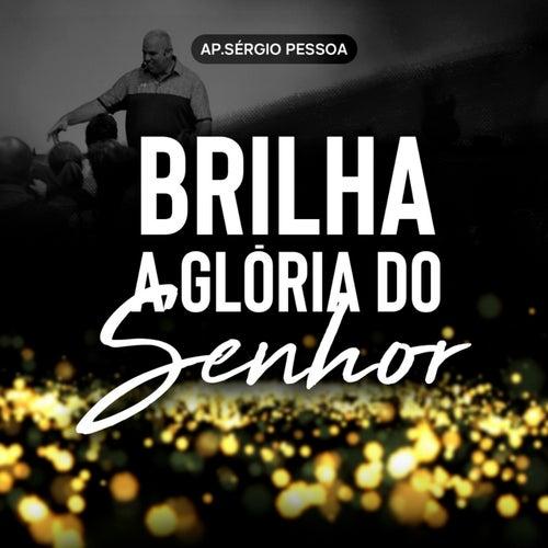 Brilha a Glória do Senhor (Ao Vivo) by Ap. Sérgio Pessoa