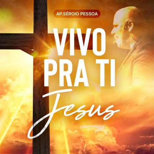 Vivo pra Ti Jesus by Ap. Sérgio Pessoa