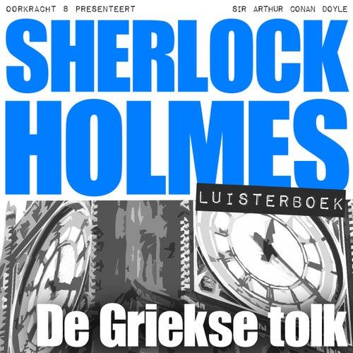 Sherlock Holmes - De Griekse tolk (Onverkort) von Sherlock Holmes