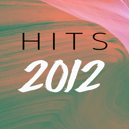 2012 Hits by Various Artists