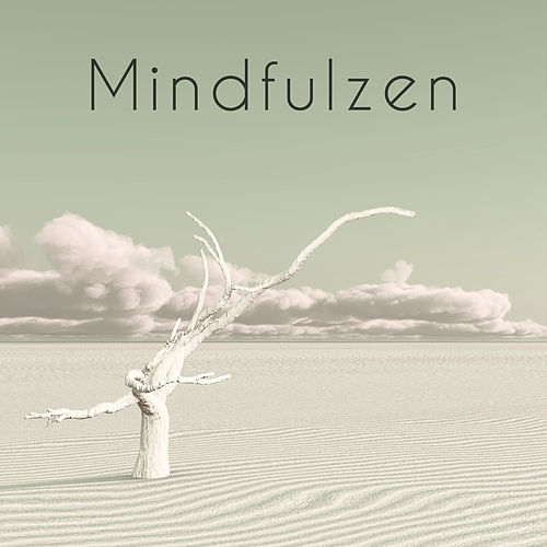 Mindfulzen – Soothing Zen Music to Find Inner Peace, Live the Present Moment, Here and Now by Various Artists