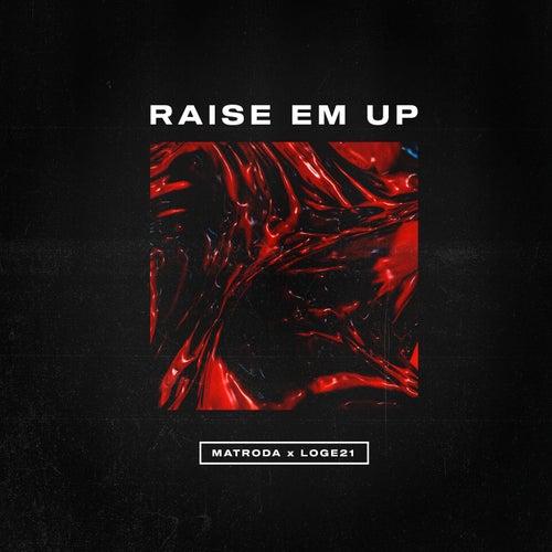 Raise Em Up by Matroda
