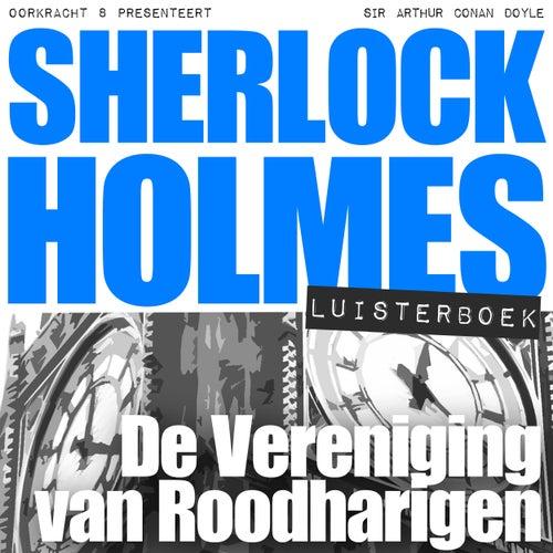 Sherlock Holmes - De Vereniging van Roodharigen (Onverkort) von Sherlock Holmes