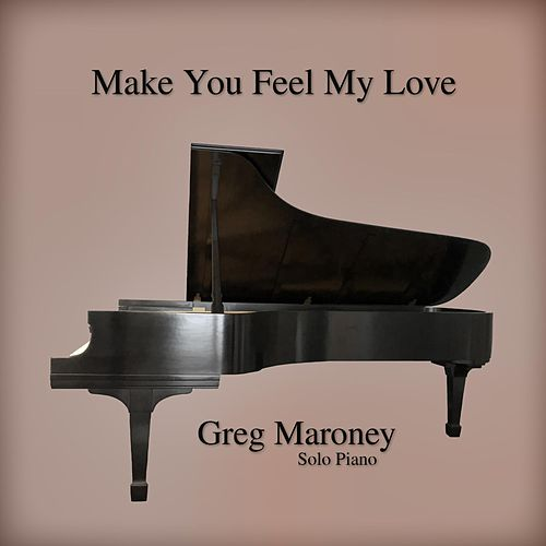 Make You Feel My Love von Greg Maroney