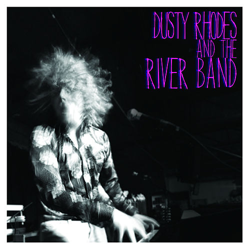 Dusty Rhodes and the River Band by Dusty Rhodes and the River Band