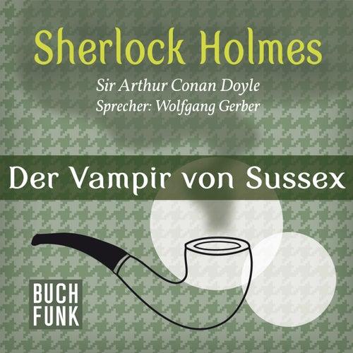Sherlock Holmes - Das Notizbuch von Sherlock Holmes: Der Vampir von Sussex (Ungekürzt) von Sherlock Holmes