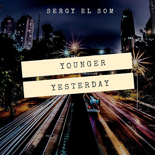 Younger Yesterday by Sergy el Som