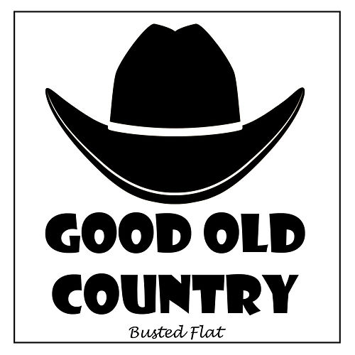Busted Flat von Good Old Country