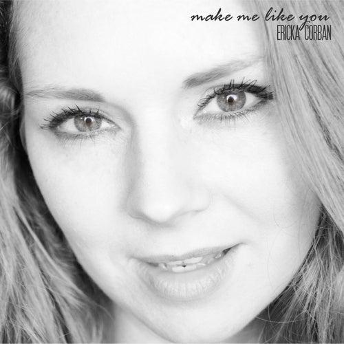 Make Me Like You de Ericka Corban
