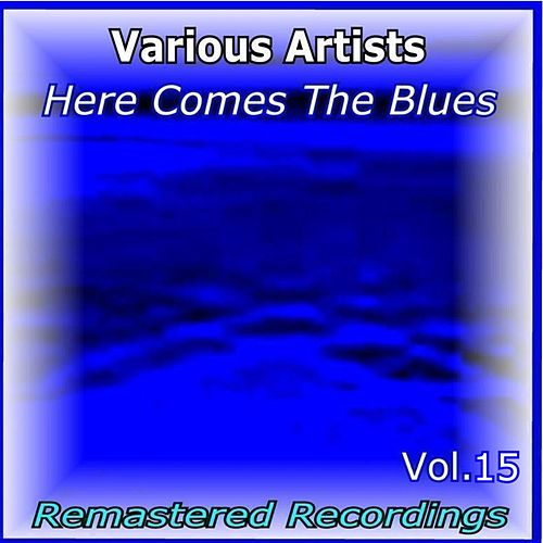Here Comes the Blues Vol. 15 by Various Artists