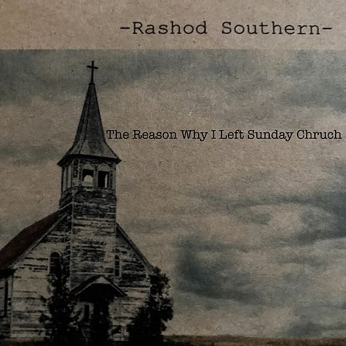 The Reason I Left Sunday Church von Rashod Southern