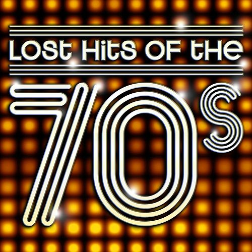 Lost Hits Of The 70's (All Original Artists & Versions) by Various Artists