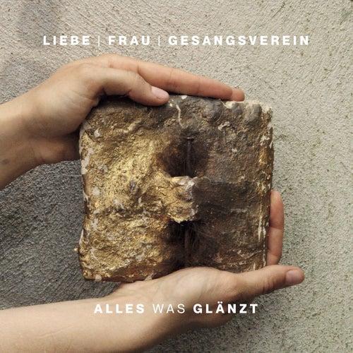 Alles was glänzt by Liebe Frau Gesangsverein