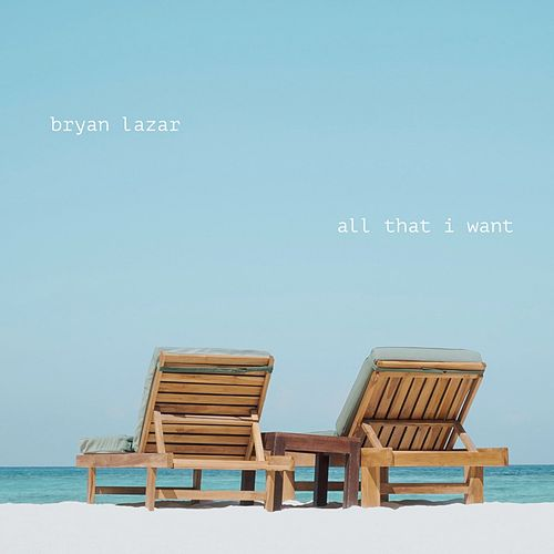 All That I Want by Bryan Lazar