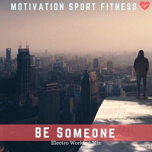 Be Someone (Electro Workout Mix) de Motivation Sport Fitness