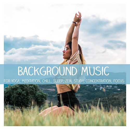 Background Music for Yoga, Meditation, Chill, Sleep, Zen, Study, Concentration, Focus de Various Artists