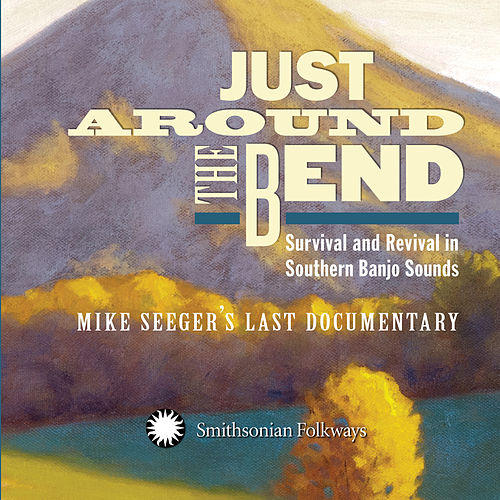 Just Around the Bend: Survival and Revival in Southern Banjo Sounds - Mike Seeger's Last Documentary di Various Artists