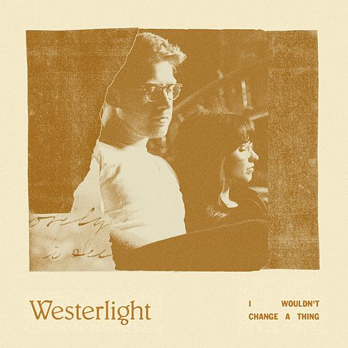 I Wouldn't Change a Thing by Westerlight