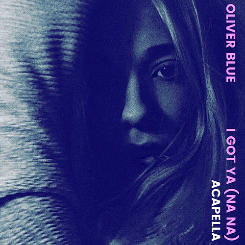 I Got Ya (Na Na) (Acapella) de Oliver Blue