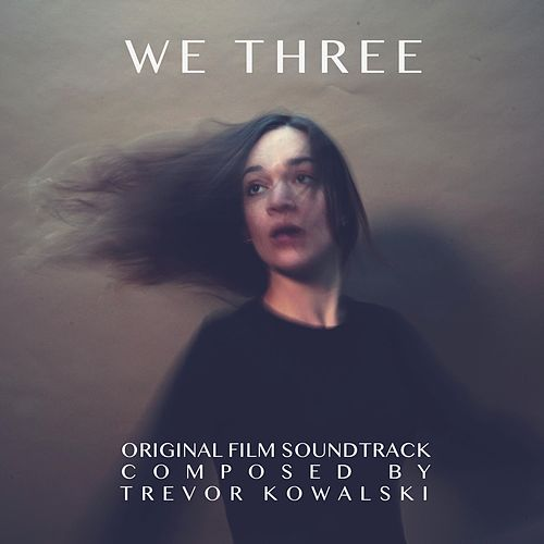 We Three (Original Film Soundtrack) by Trevor Kowalski
