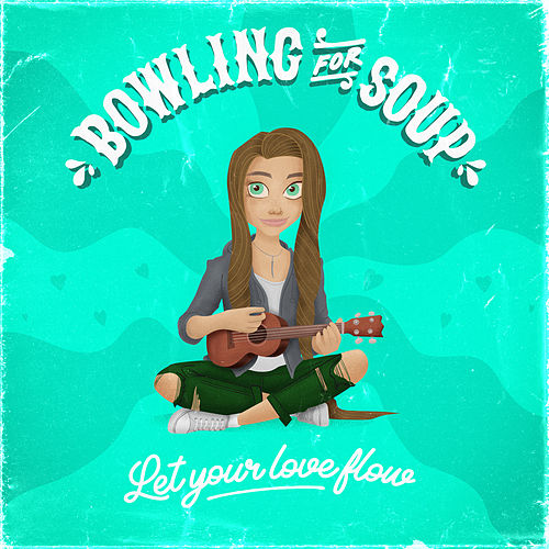Let Your Love Flow by Bowling For Soup