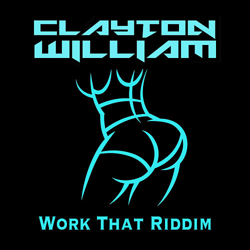 Work That Riddim by Clayton William