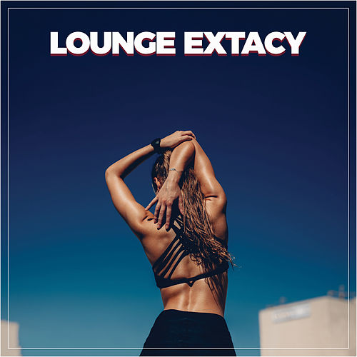 Lounge Extacy von Various Artists