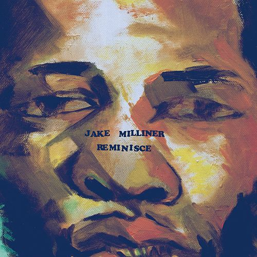 Reminisce by Jake Milliner