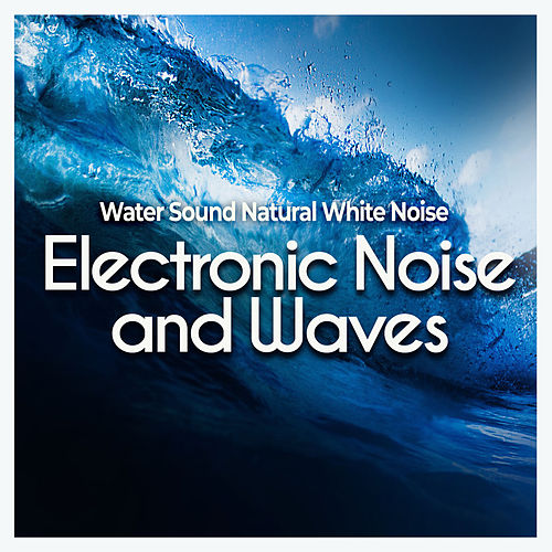 Electronic Noise and Waves de Water Sound Natural White Noise