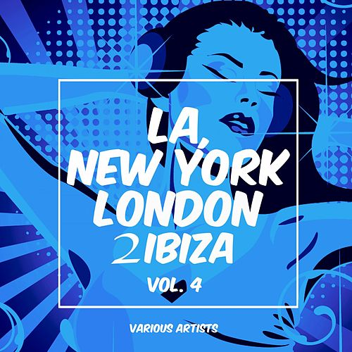 La, New York, London to Ibiza, Vol. 4 by Various Artists