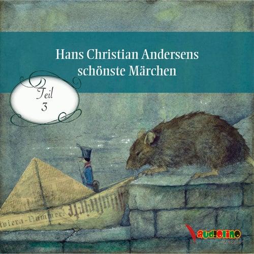 Hans Christian Andersens schönste Märchen, Teil 3 (Ungekürzt) von Hans Christian Andersen