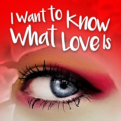 I Want to Know What Love Is von Various Artists