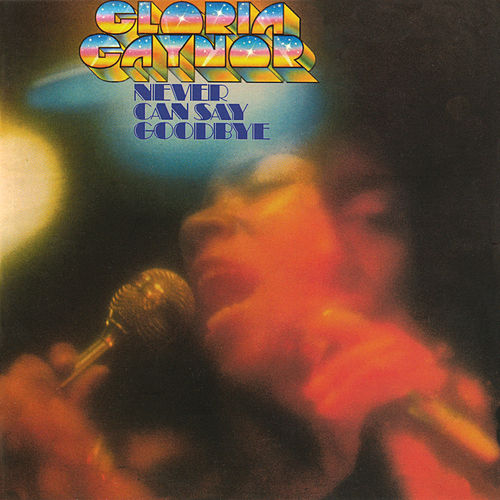 Never Can Say Goodbye (Deluxe Edition) by Gloria Gaynor