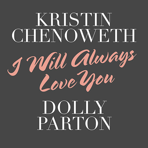 I Will Always Love You by Kristin Chenoweth