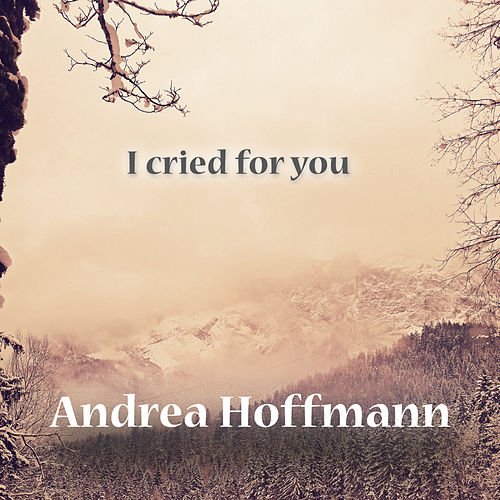 I Cried For You by Andrea Hoffmann