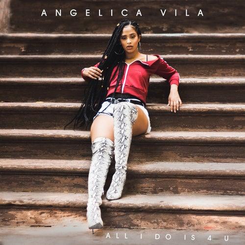 All I Do Is 4 U by Angelica Vila