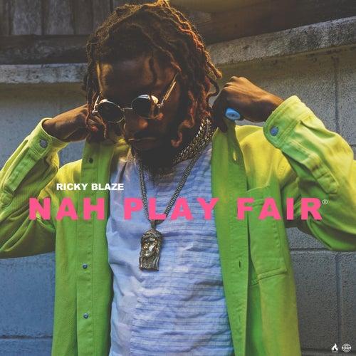 Nah Play Fair by Ricky Blaze