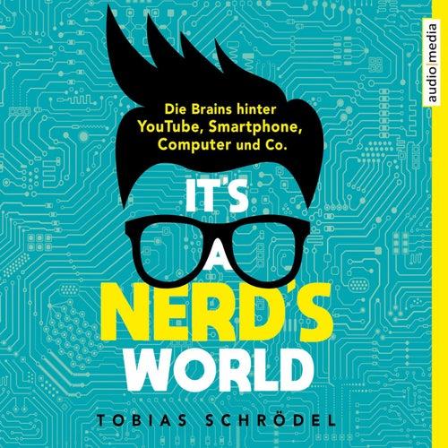 It's A Nerd's World (Die Brains hinter YouTube, Smartphone, Computer und Co.) von Tobias Schrödel