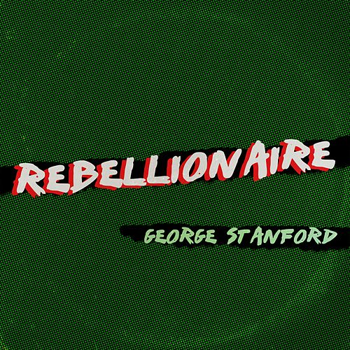 Rebellionaire by George Stanford