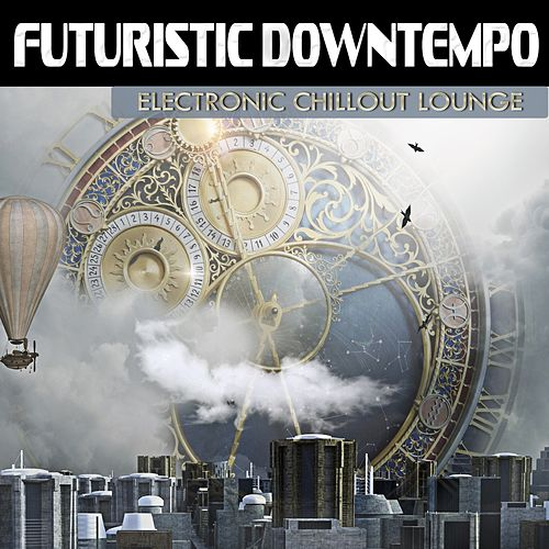 Futuristic Downtempo (Electronic Chillout Lounge) de Various Artists