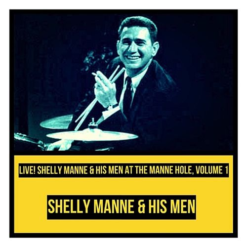 Live! Shelly Manne & His Men at the Manne Hole, Vol. 1 by Shelly Manne